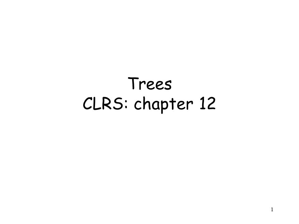 1 Trees CLRS: chapter 12