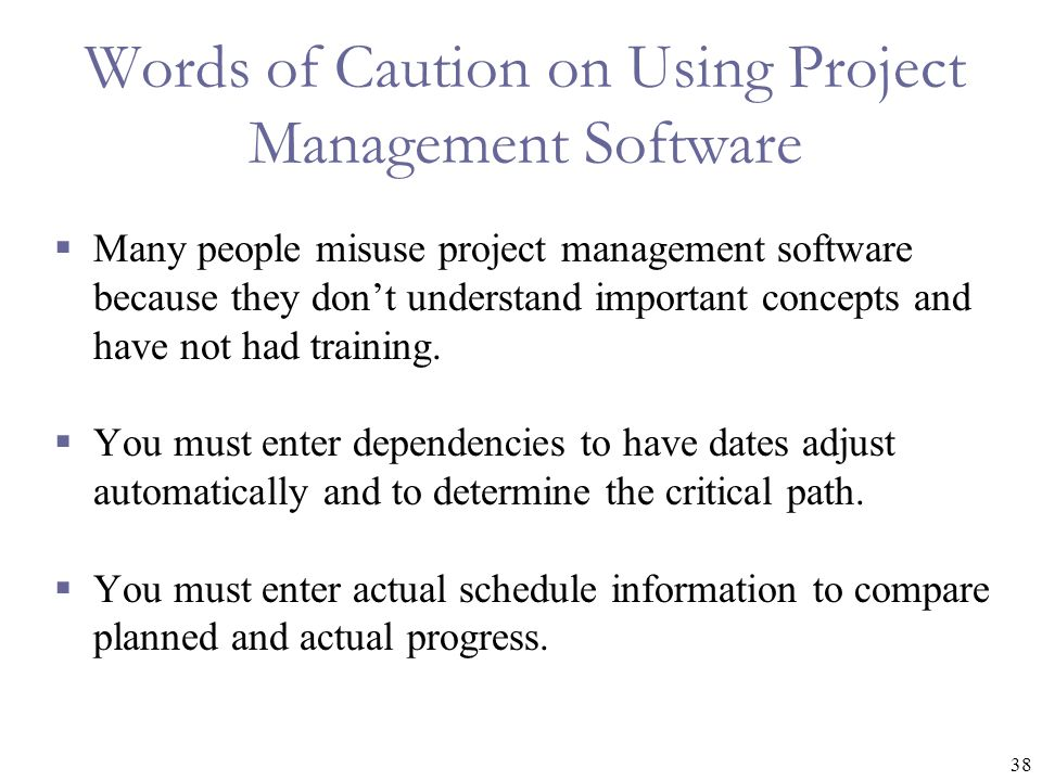 38 Words of Caution on Using Project Management Software  Many people misuse project management software because they don't understand important conc