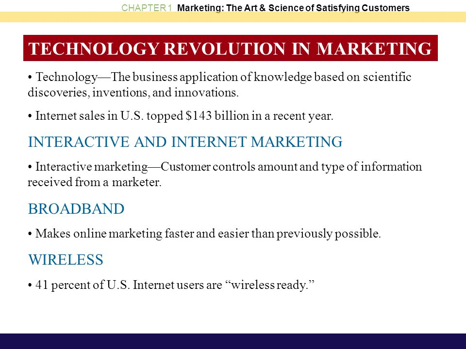 CHAPTER 1 Marketing: The Art & Science of Satisfying Customers TECHNOLOGY REVOLUTION IN MARKETING Technology—The business application of knowledge bas