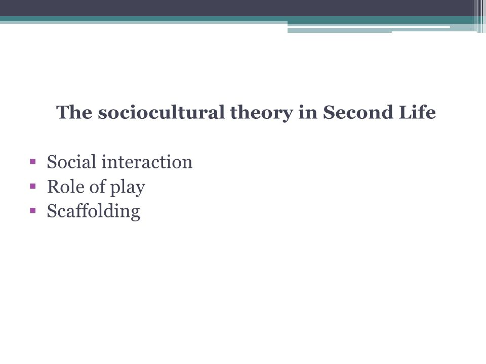The sociocultural theory in Second Life  Social interaction  Role of play  Scaffolding