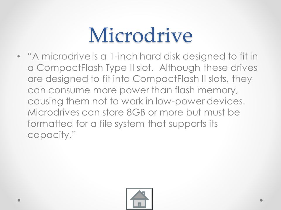 Microdrive A microdrive is a 1-inch hard disk designed to fit in a CompactFlash Type II slot.