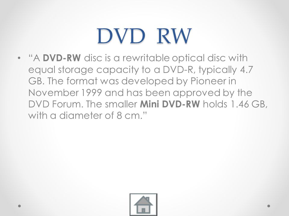 DVD RW A DVD-RW disc is a rewritable optical disc with equal storage capacity to a DVD-R, typically 4.7 GB.