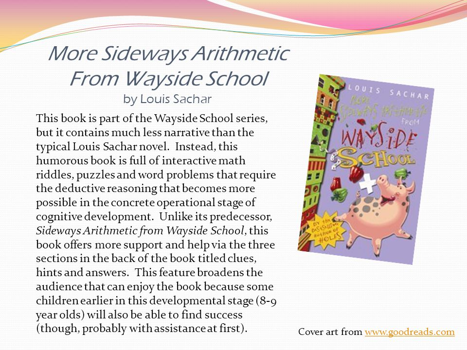 More Sideways Arithmetic From Wayside School by Louis Sachar This book is part of the Wayside School series, but it contains much less narrative than the typical Louis Sachar novel.