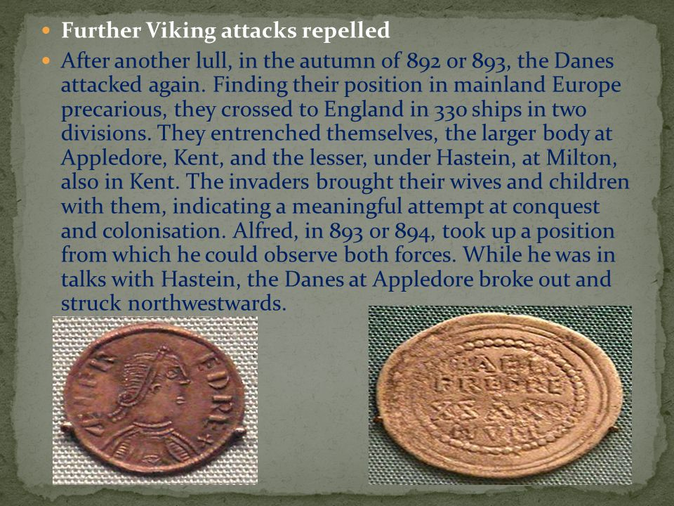 Further Viking attacks repelled After another lull, in the autumn of 892 or 893, the Danes attacked again.