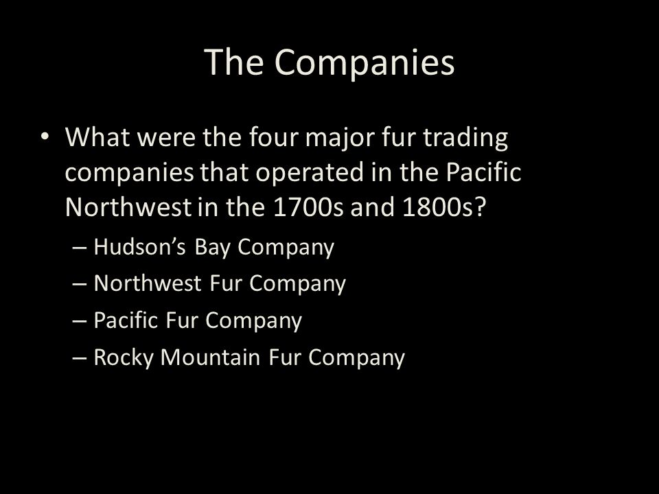 The Companies What were the four major fur trading companies that operated in the Pacific Northwest in the 1700s and 1800s.