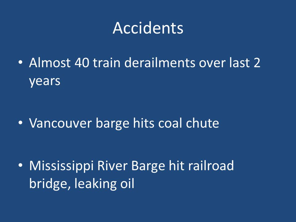 Accidents Almost 40 train derailments over last 2 years Vancouver barge hits coal chute Mississippi River Barge hit railroad bridge, leaking oil
