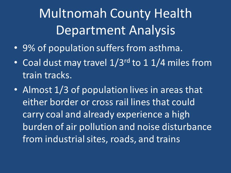 Multnomah County Health Department Analysis 9% of population suffers from asthma. Coal dust may travel 1/3 rd to 1 1/4 miles from train tracks. Almost