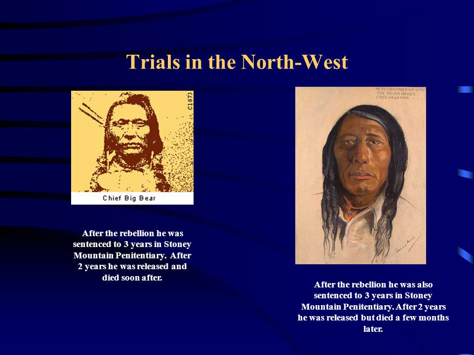 Trials in the North-West After the rebellion he was sentenced to 3 years in Stoney Mountain Penitentiary. After 2 years he was released and died soon