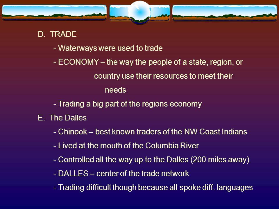 D. TRADE - Waterways were used to trade - ECONOMY – the way the people of a state, region, or country use their resources to meet their needs - Tradin