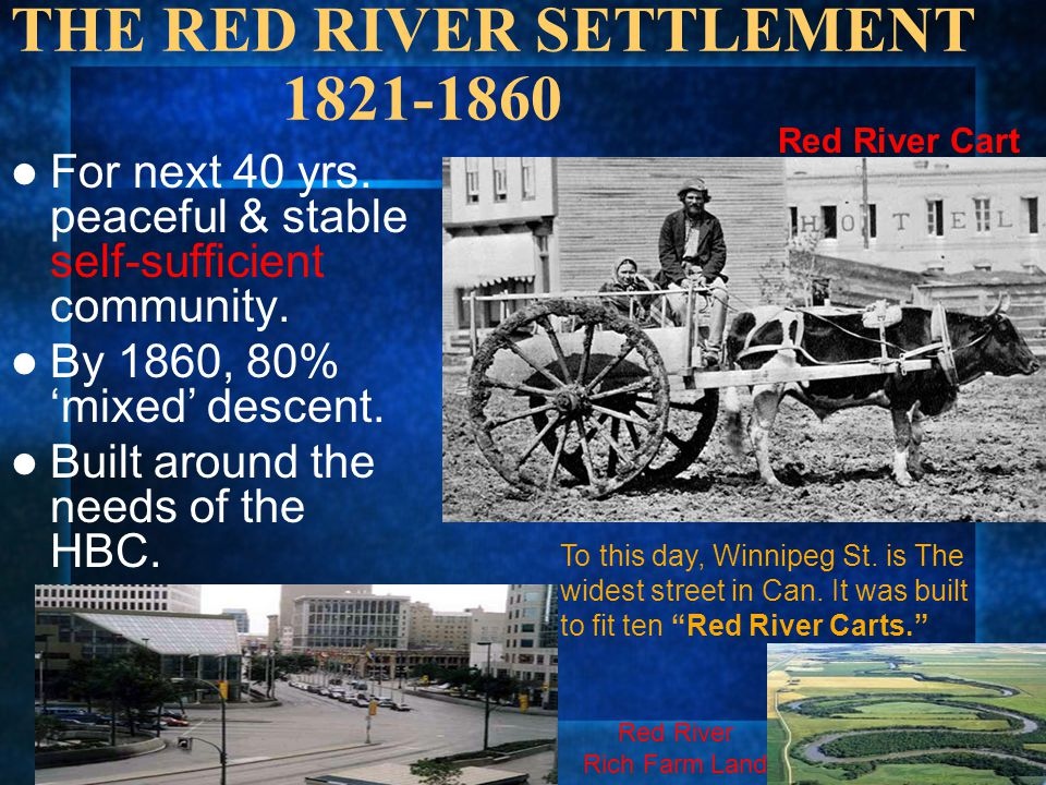 THE RED RIVER SETTLEMENT 1821-1860 For next 40 yrs. peaceful & stable self-sufficient community. By 1860, 80% 'mixed' descent. Built around the needs