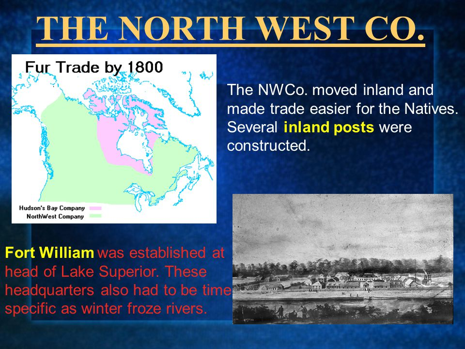 THE NORTH WEST CO. Fort William was established at head of Lake Superior. These headquarters also had to be time specific as winter froze rivers. The