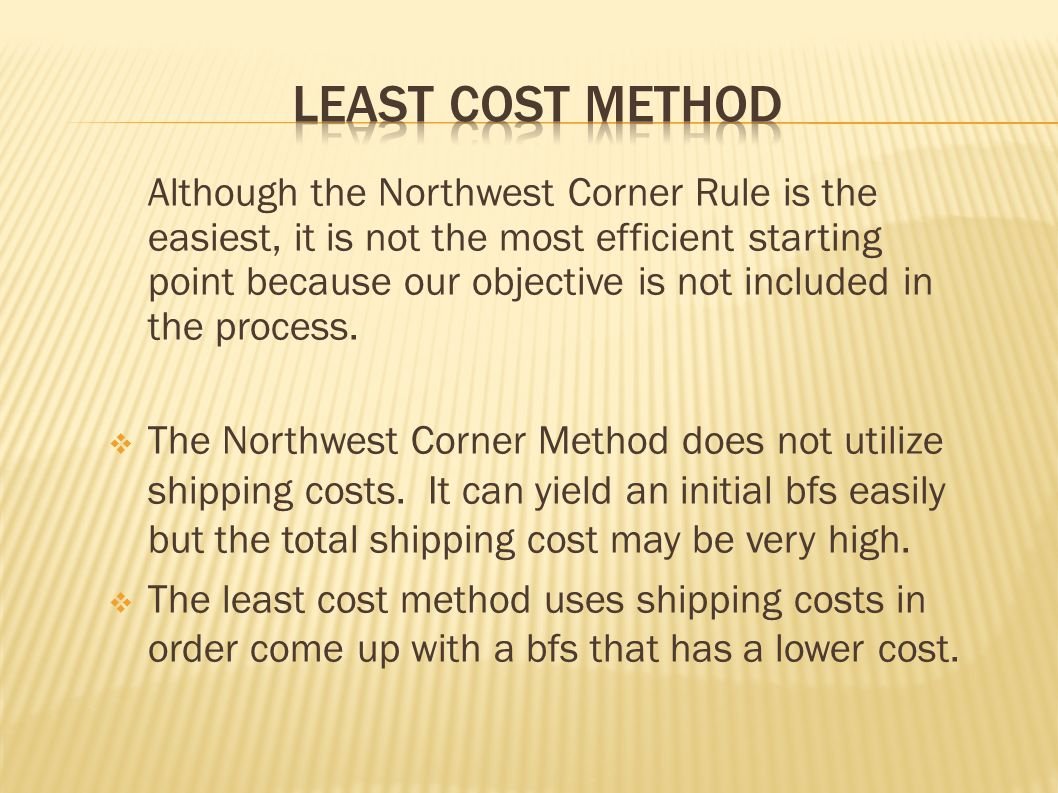 Although the Northwest Corner Rule is the easiest, it is not the most efficient starting point because our objective is not included in the process. 