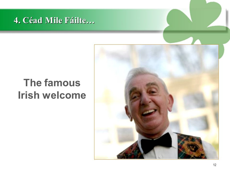 4. Céad Mile Fáilte… 12 The famous Irish welcome