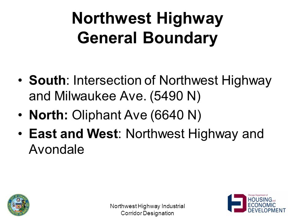 Northwest Highway Industrial Corridor Designation Northwest Highway General Boundary South: Intersection of Northwest Highway and Milwaukee Ave.