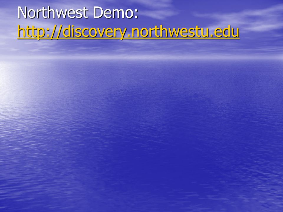 Northwest Demo: http://discovery.northwestu.edu http://discovery.northwestu.edu