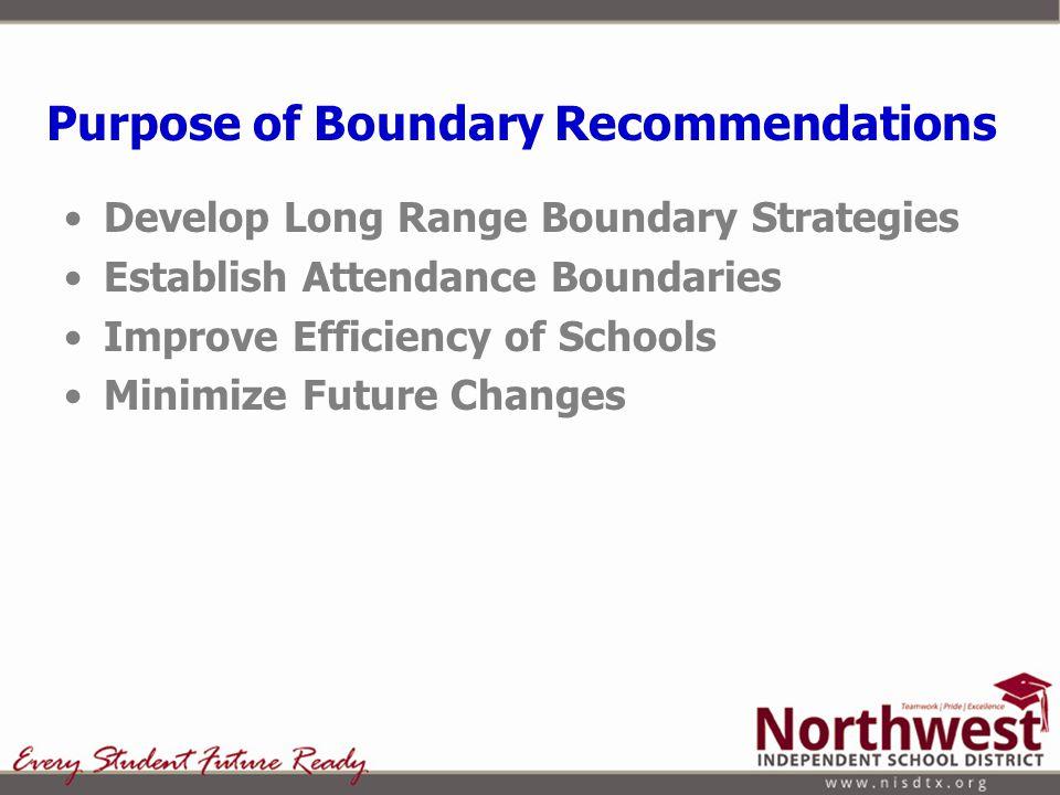 Develop Long Range Boundary Strategies Establish Attendance Boundaries Improve Efficiency of Schools Minimize Future Changes Purpose of Boundary Recommendations