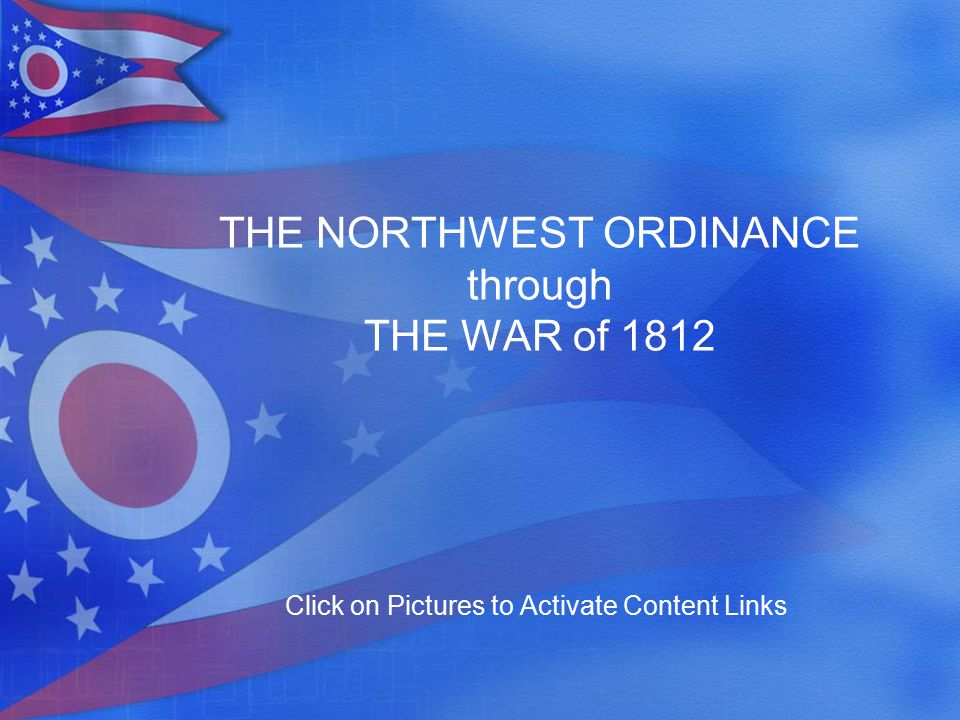 1800 1900 March 1, 1803: Ohio Admitted as a State 1811: Battle of Tippecanoe June 12, 1812: War of 1812 (against Great Britain)