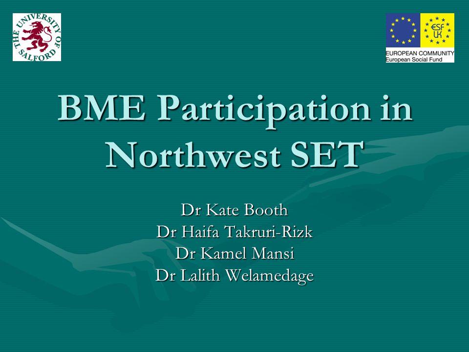 BME Participation in Northwest SET Dr Kate Booth Dr Haifa Takruri-Rizk Dr Kamel Mansi Dr Lalith Welamedage