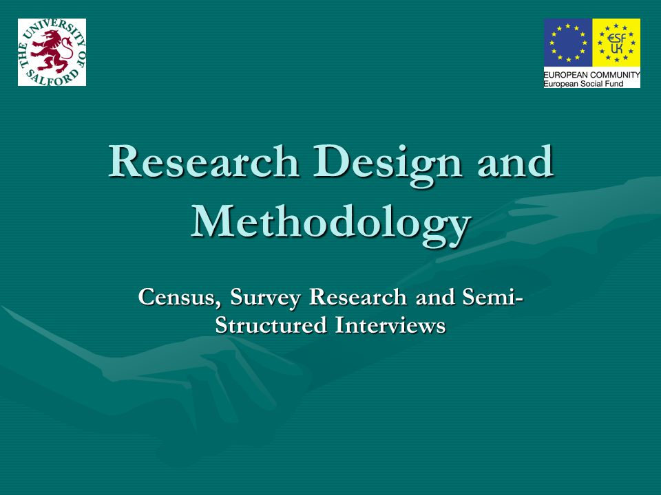 Research Design and Methodology Census, Survey Research and Semi- Structured Interviews