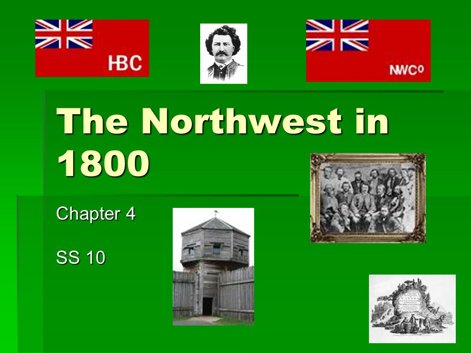 The Northwest in 1800 Chapter 4 SS 10