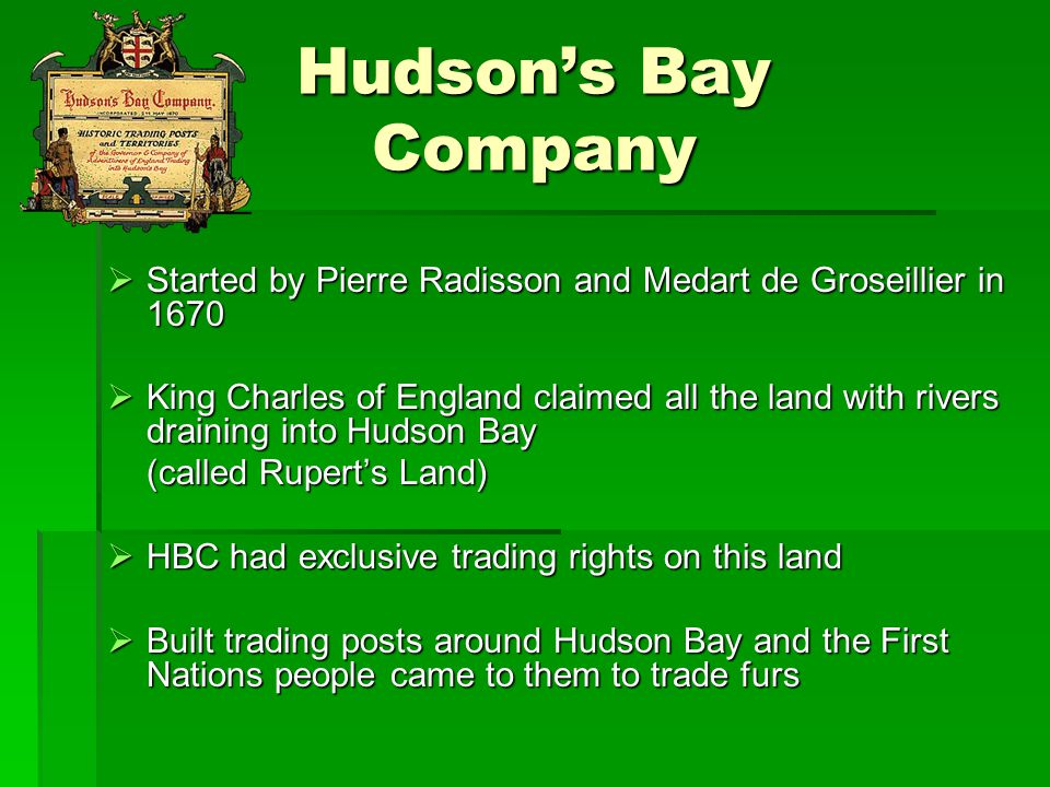 Hudson's Bay Company  The beaver pelt was used as a form of currency- goods were measured against one beaver pelt- called made beaver  HBC had a rigid hierarchy:  Directors ran the business from London  Local bosses were called Factors  Below them: clerks and labourers