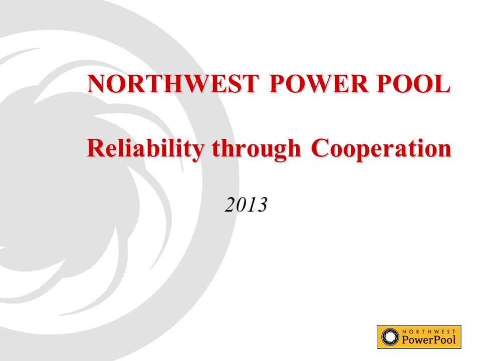 NORTHWEST POWER POOL Reliability through Cooperation 2013