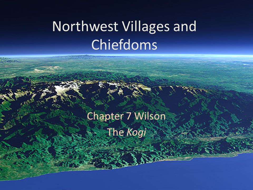 Northwest Villages and Chiefdoms Chapter 7 Wilson The Kogi