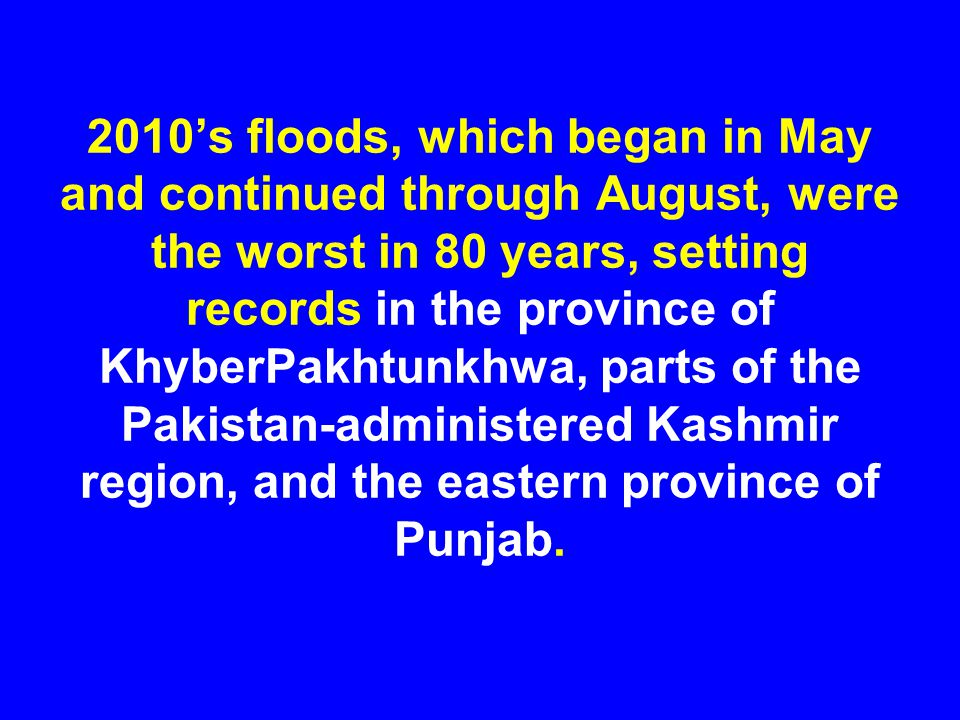 2010's floods, which began in May and continued through August, were the worst in 80 years, setting records in the province of KhyberPakhtunkhwa, part