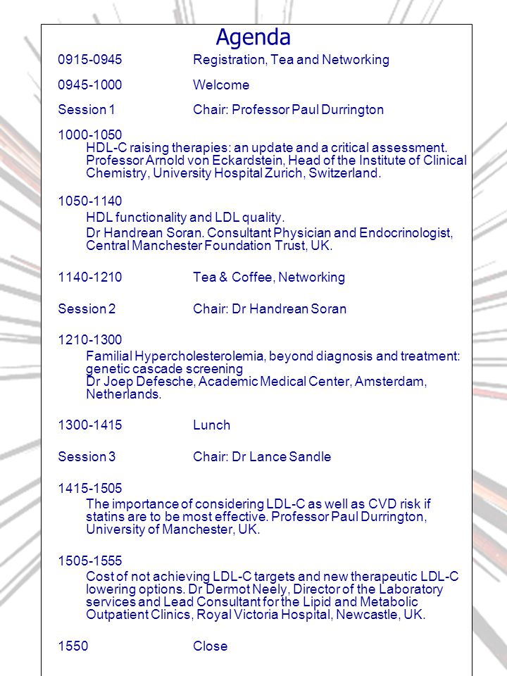 0915-0945Registration, Tea and Networking 0945-1000Welcome Session 1Chair: Professor Paul Durrington 1000-1050 HDL-C raising therapies: an update and a critical assessment.
