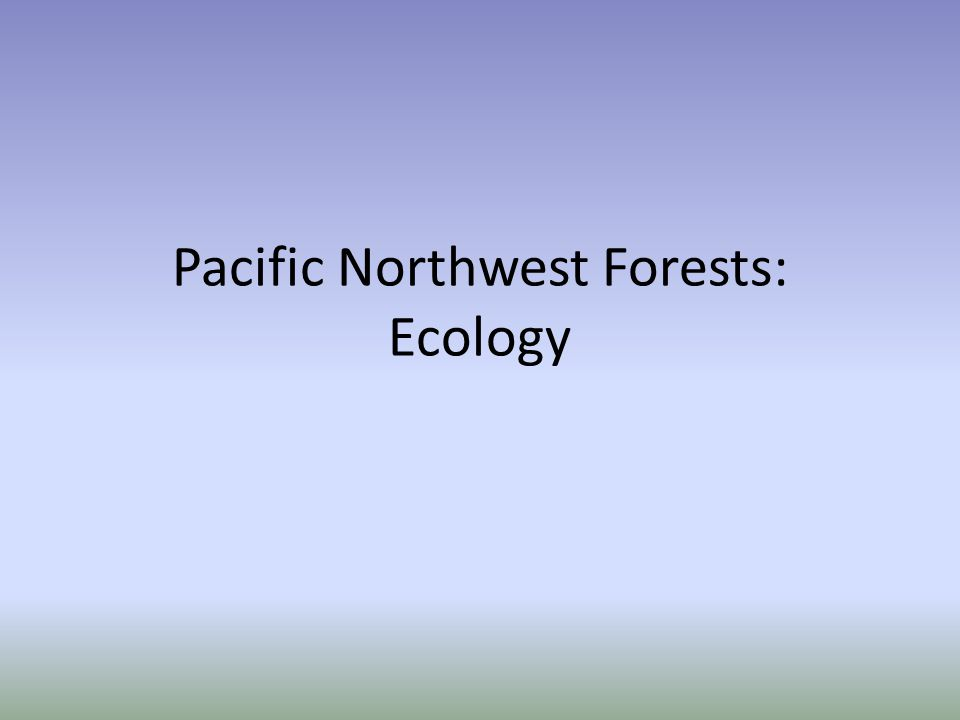 Pacific Northwest Forests: Ecology