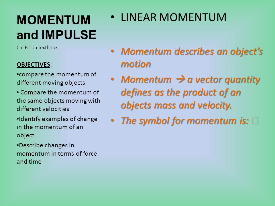 MOMENTUM and IMPULSE LINEAR MOMENTUM Momentum describes an object's motion Momentum describes an object's motion Momentum  a vector quantity defines as the product of an objects mass and velocity.