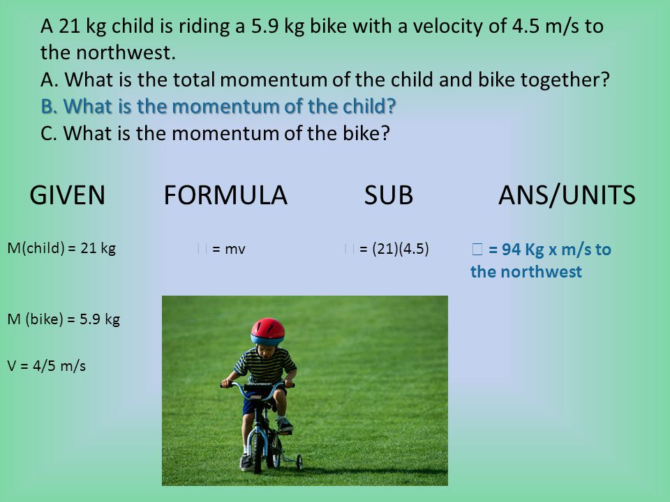 B.What is the momentum of the child.