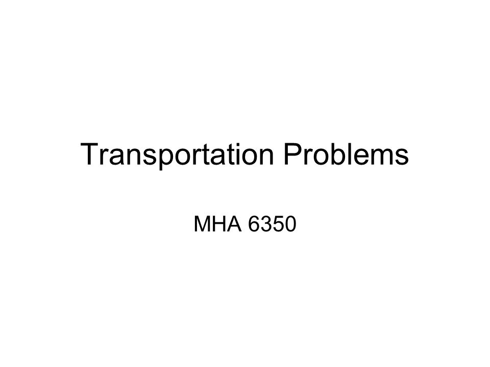 Transportation Problems MHA 6350