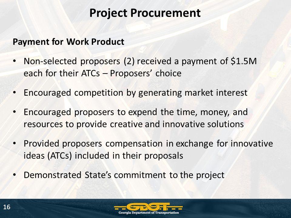 16 Project Procurement Payment for Work Product Non-selected proposers (2) received a payment of $1.5M each for their ATCs – Proposers' choice Encoura