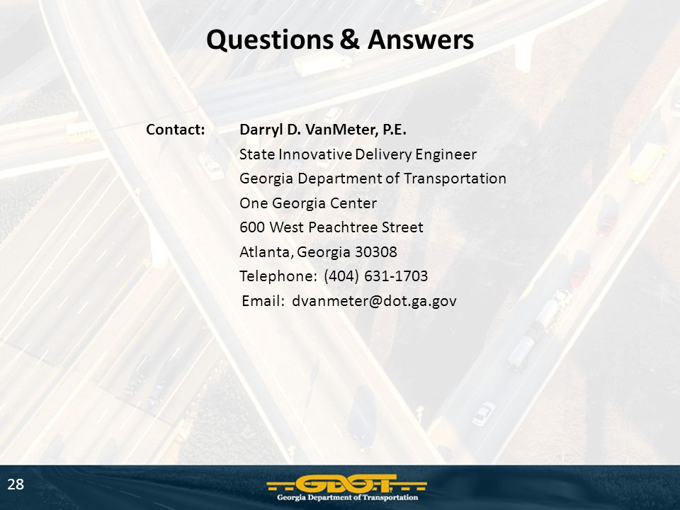 28 Questions & Answers Contact:Darryl D. VanMeter, P.E. State Innovative Delivery Engineer Georgia Department of Transportation One Georgia Center 600