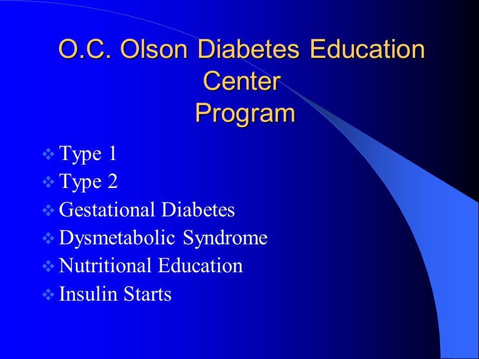 O.C. Olson Diabetes Education Center Program  Type 1  Type 2  Gestational Diabetes  Dysmetabolic Syndrome  Nutritional Education  Insulin Starts