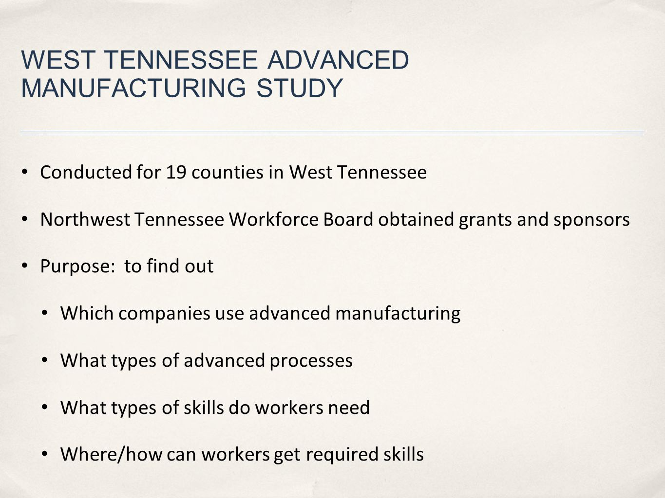 WEST TENNESSEE ADVANCED MANUFACTURING STUDY Conducted for 19 counties in West Tennessee Northwest Tennessee Workforce Board obtained grants and sponso