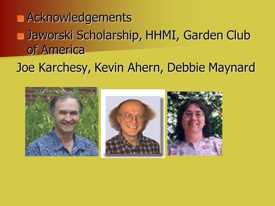 Acknowledgements Acknowledgements Jaworski Scholarship, HHMI, Garden Club of America Jaworski Scholarship, HHMI, Garden Club of America Joe Karchesy,