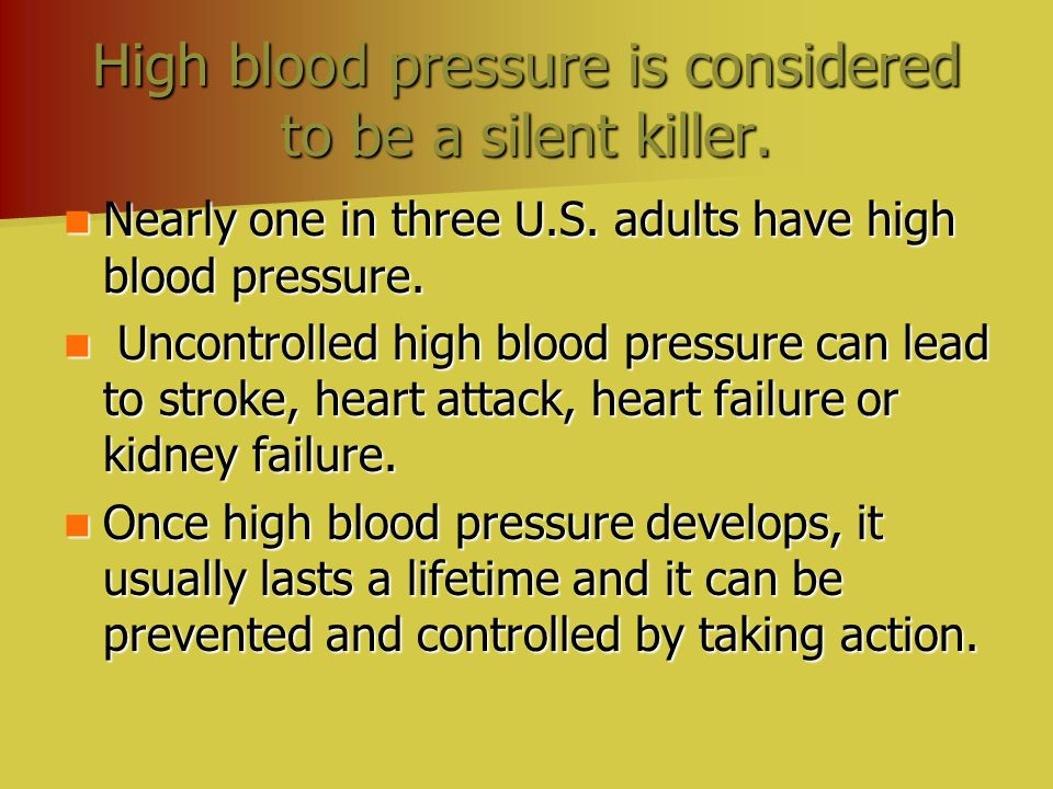 High blood pressure is considered to be a silent killer.