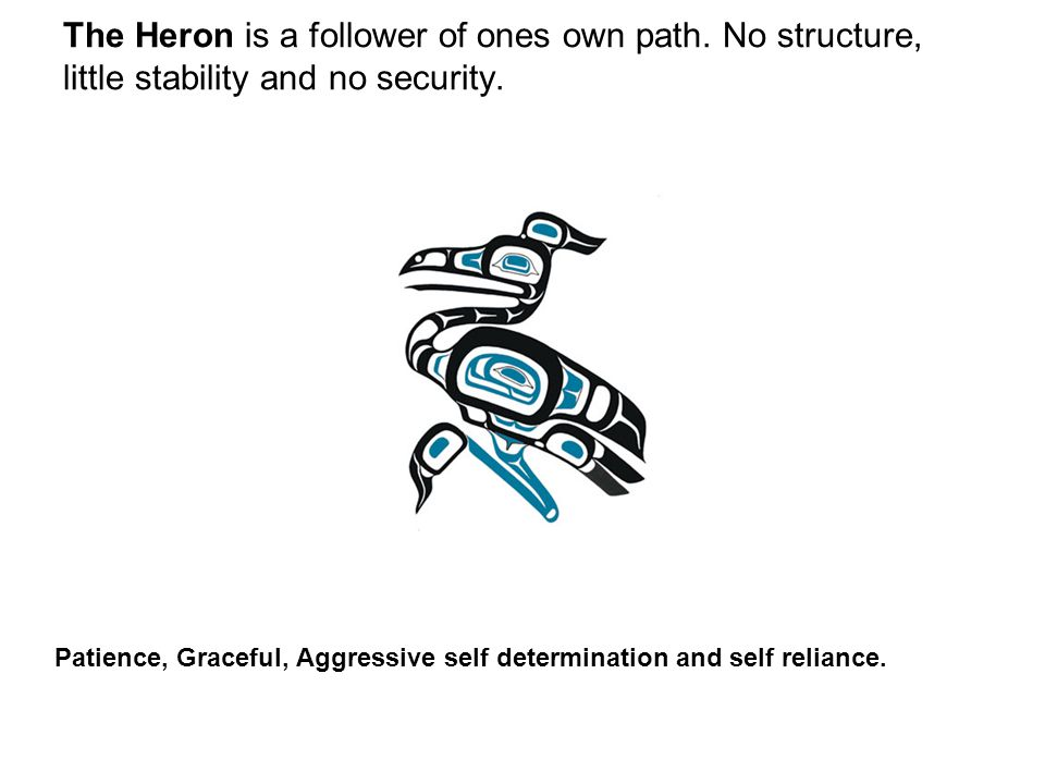 The Heron is a follower of ones own path. No structure, little stability and no security.