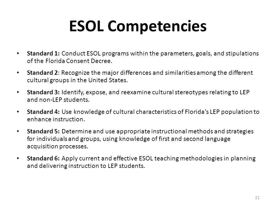 ESOL Competencies Standard 1: Conduct ESOL programs within the parameters, goals, and stipulations of the Florida Consent Decree.