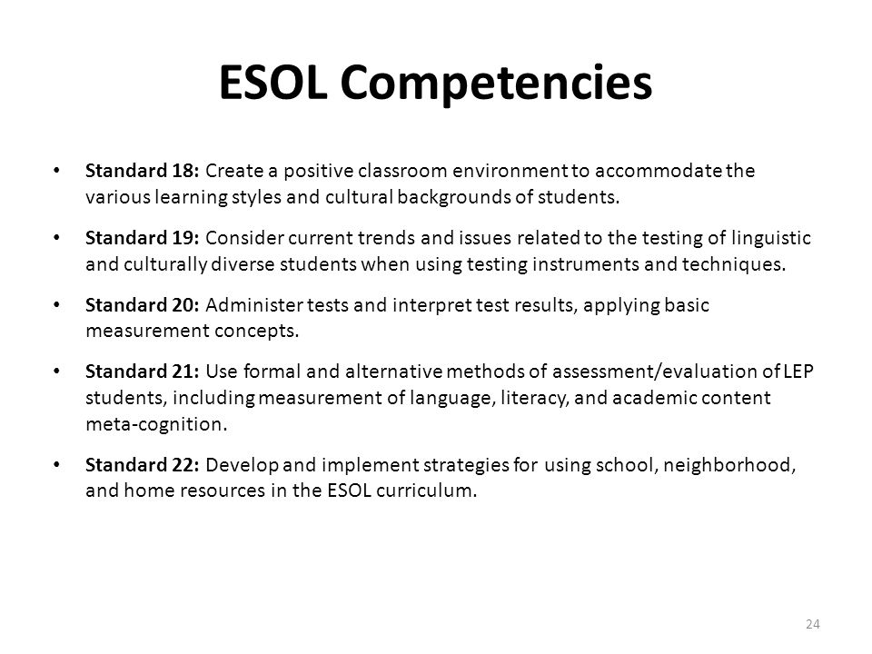 ESOL Competencies Standard 18: Create a positive classroom environment to accommodate the various learning styles and cultural backgrounds of students.