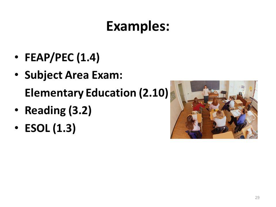 Examples: FEAP/PEC (1.4) Subject Area Exam: Elementary Education (2.10) Reading (3.2) ESOL (1.3) 29