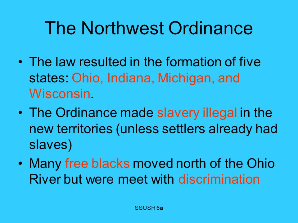 SSUSH 6a Northwest Ordinance When a territory reached 60,000 people, it could apply for statehood.