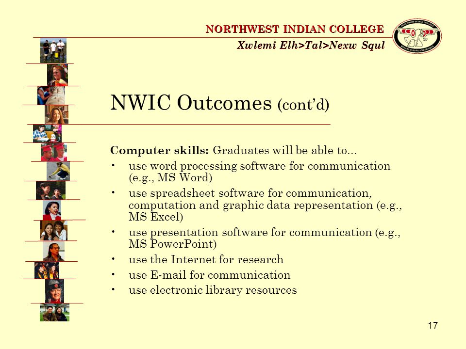 17 Xwlemi Elh>Tal>Nexw Squl NORTHWEST INDIAN COLLEGE Computer skills: Graduates will be able to...