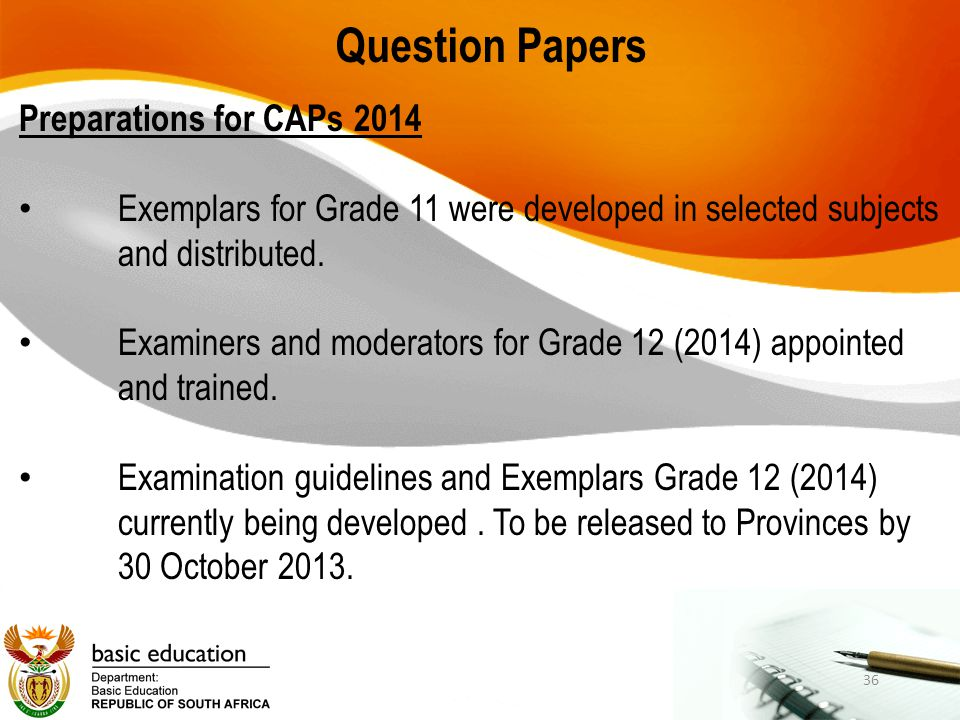 Question Papers Preparations for CAPs 2014 Exemplars for Grade 11 were developed in selected subjects and distributed. Examiners and moderators for Gr