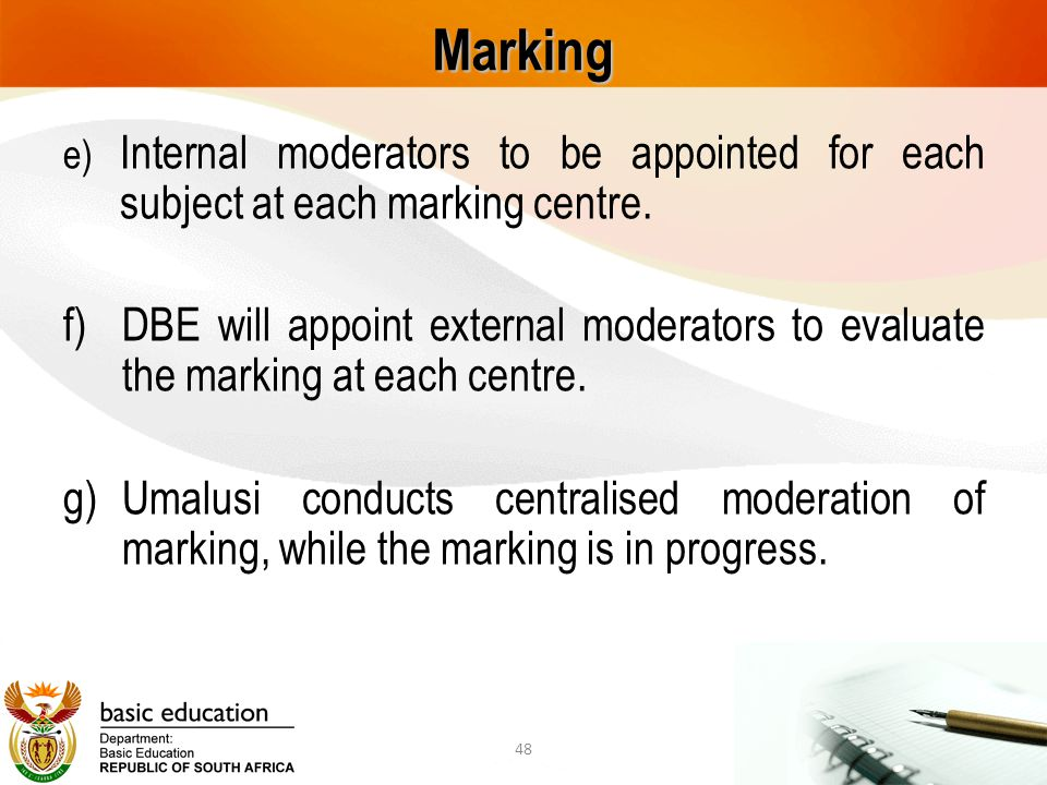Marking e) Internal moderators to be appointed for each subject at each marking centre. f)DBE will appoint external moderators to evaluate the marking