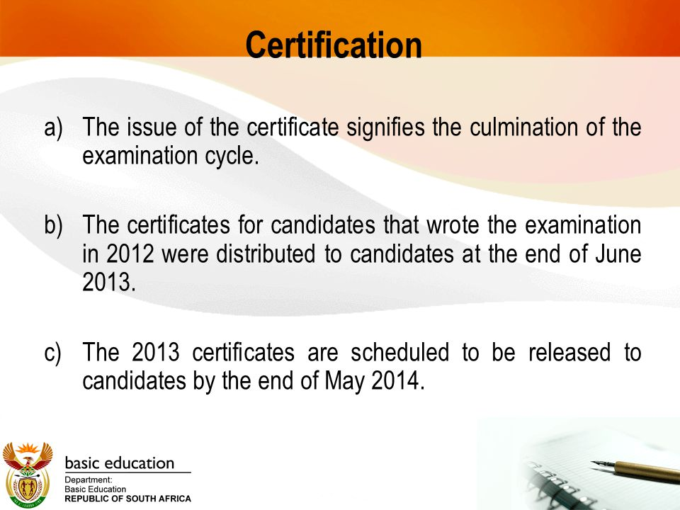 Certification a)The issue of the certificate signifies the culmination of the examination cycle. b)The certificates for candidates that wrote the exam