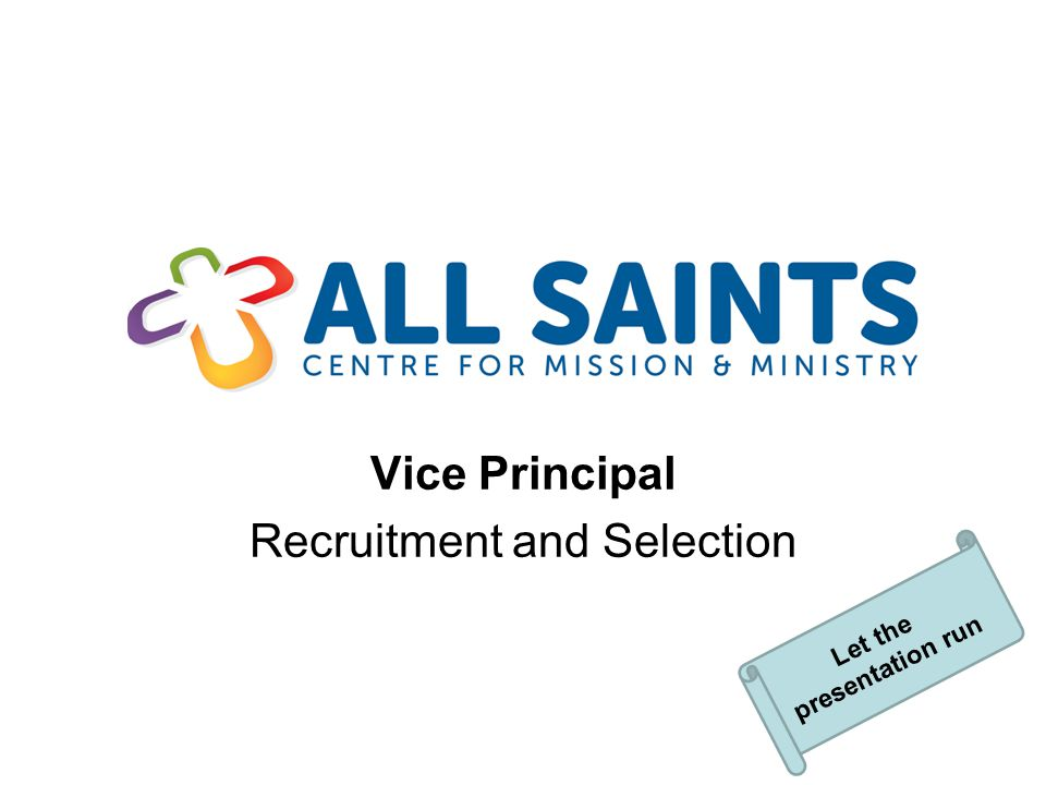 Vice Principal Recruitment and Selection Let the presentation run
