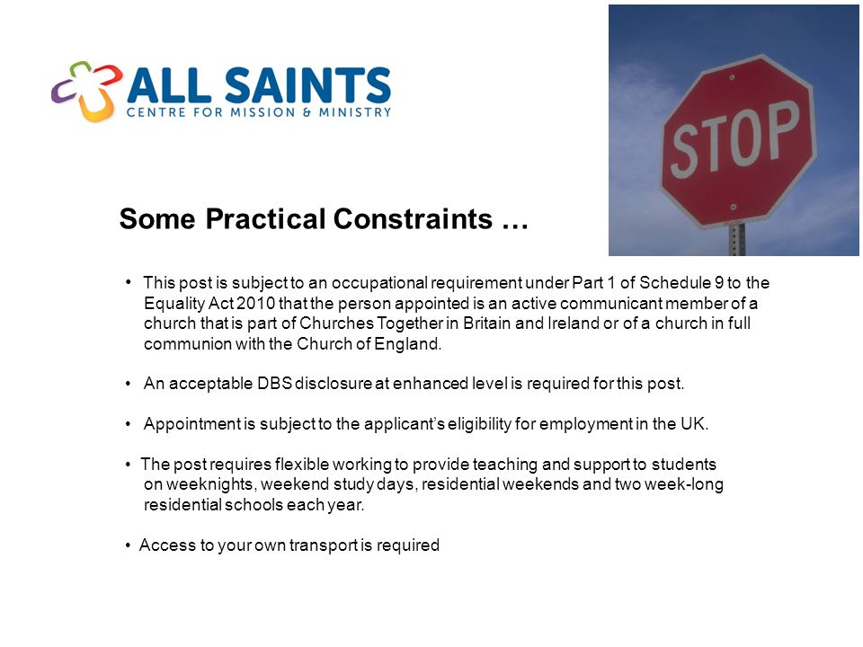 Some Practical Constraints … This post is subject to an occupational requirement under Part 1 of Schedule 9 to the Equality Act 2010 that the person appointed is an active communicant member of a church that is part of Churches Together in Britain and Ireland or of a church in full communion with the Church of England.
